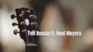 FON ROMÁN ESTRENA «LO QUE NO SOY CAPAZ» JUNTO A NONI MEYERS